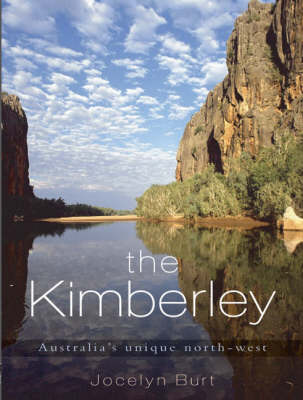 Kimberley: Australia's Unique North West by Jocelyn Burt