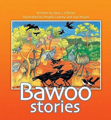 The Bawoo Stories: How Crows Became Black, Why The Emu Can't Fly by May O'Brien