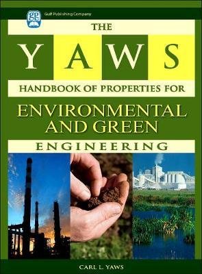 The Yaws Handbook of Properties for Environmental and Green Engineering by Carl L. Yaws