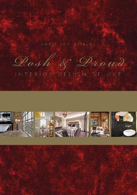 Posh & Proud: Interior Design Deluxe by Chris van Uffelen