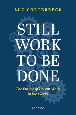 Still Work To Be Done: The Future of Decent Work in the World by Luc Cortebeeck