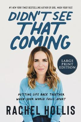 Didn't See That Coming: Putting Life Back Together When Your World FallsApart [Large Print] by Rachel Hollis