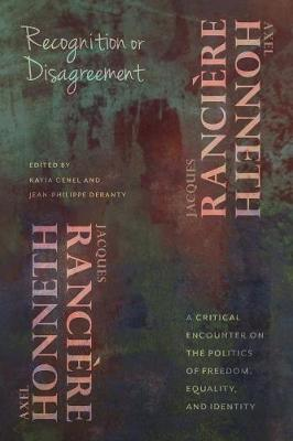 Recognition or Disagreement: A Critical Encounter on the Politics of Freedom, Equality, and Identity by Axel Honneth