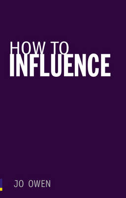 How to Influence: The art of making things happen by Jo Owen