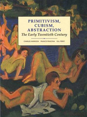 Primitivism, Cubism, Abstraction by Gillian Perry
