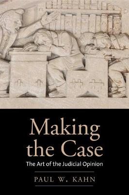 Making the Case: The Art of the Judicial Opinion book