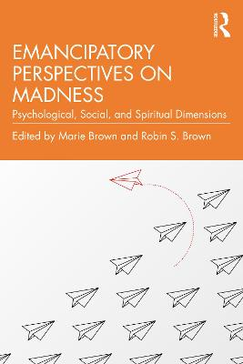 Emancipatory Perspectives on Madness: Psychological, Social, and Spiritual Dimensions book