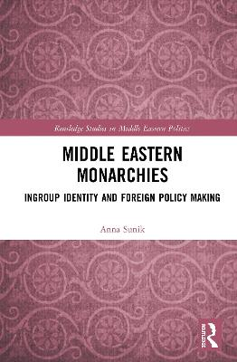 Middle Eastern Monarchies: Ingroup Identity and Foreign Policy Making book