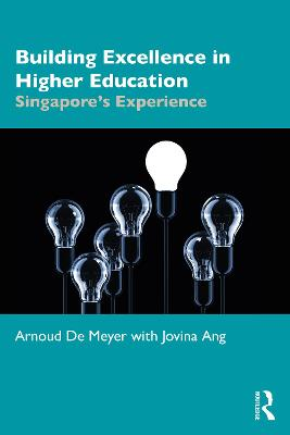 Building Excellence in Higher Education: Singapore's Experience by Arnoud De Meyer