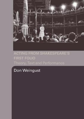 Acting from Shakespeare's First Folio by Don Weingust
