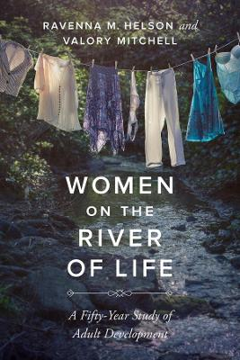 Women on the River of Life: A Fifty-Year Study of Adult Development by Ravenna M Helson