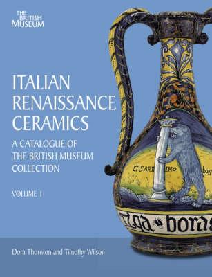 Italian Renaissance Ceramics: Catalog by Dora Thornton