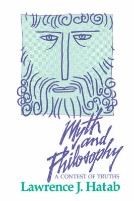Myth and Philosophy: A Contest of Truths by Lawrence J. Hatab