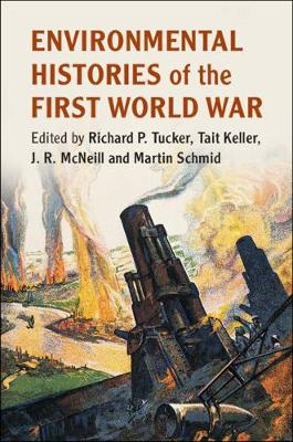 Environmental Histories of the First World War by Richard P. Tucker