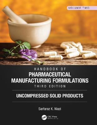 Handbook of Pharmaceutical Manufacturing Formulations, Third Edition: Volume Two, Uncompressed Solid Products by Sarfaraz K. Niazi