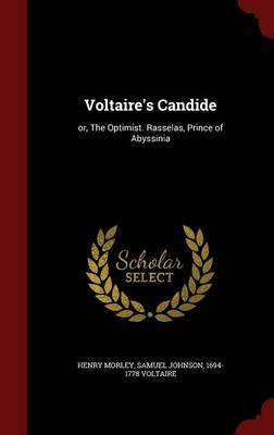 Voltaire's Candide: Or, the Optimist. Rasselas, Prince of Abyssinia by Voltaire