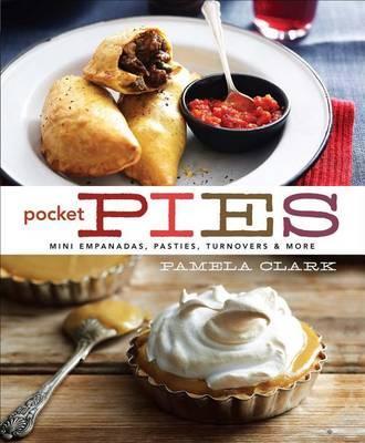 Pocket Pies: Mini Empanadas, Pasties, Turnovers & More by Pamela Clark