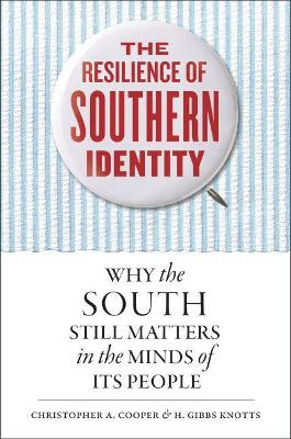 The Resilience of Southern Identity: Why the South Still Matters in the Minds of Its People by Christopher A. Cooper