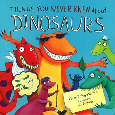 Dinosaurs, Things You Never Knew about by Giles Paley-Phillips
