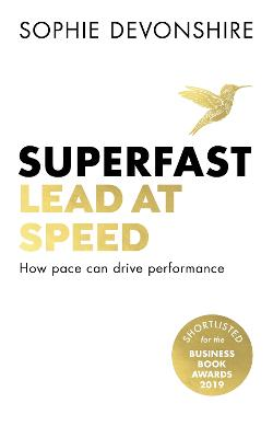 Superfast: Lead at speed - Shortlisted for Best Leadership Book at the Business Book Awards by Sophie Devonshire