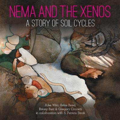 Nema and the Xenos: A Story of Soil Cycles by Ailsa Wild
