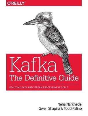 Kafka - The Definitive Guide by Neha Narkhede
