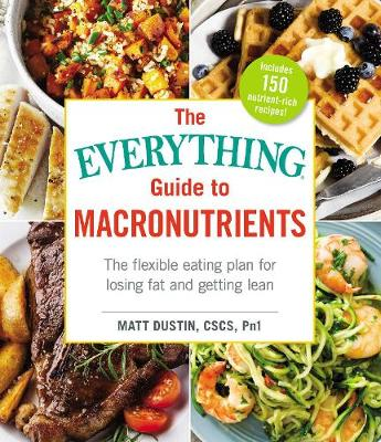 The Everything Guide to Macronutrients by Matt Dustin