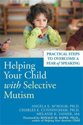 Helping Your Child With Selective Mutism by Angela E. McHolm