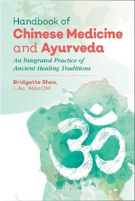 Handbook of Chinese Medicine and Ayurveda by Bridgette Shea