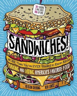 Sandwiches!: More Than You've Ever wanted to Know About Making and Eating America's Favorite Food by ,Alison Deering