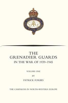 Grenadier Guards in the War of 1939-1945 Volume One by Nigel Nicolson