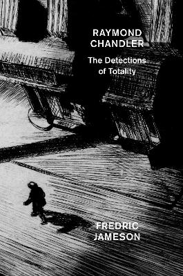 Raymond Chandler: The Detections of Totality by Fredric Jameson