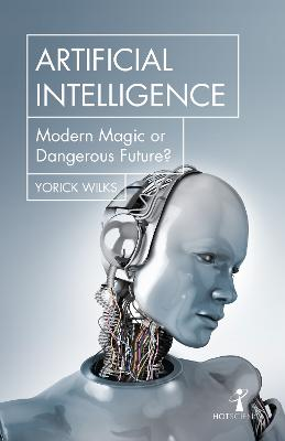 Artificial Intelligence: Modern Magic or Dangerous Future? by Yorick Wilks