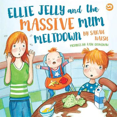 Ellie Jelly and the Massive Mum Meltdown by Sarah Naish