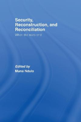 Security, Reconstruction, and Reconciliation by Muna Ndulo