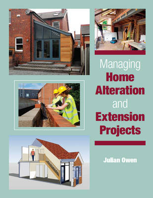 Managing Home Alteration and Extension Projects by Julian Owen
