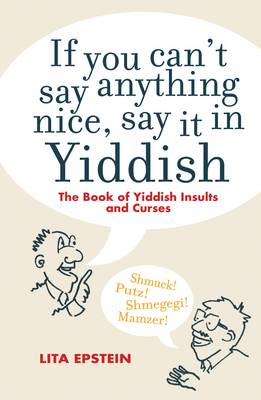 If you Can't Say Something Nice Say it in Yiddish by Lita Epstein