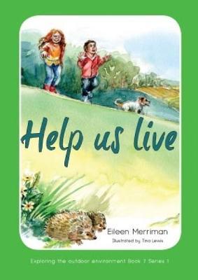 Exploring the Outdoor Environment - Series 1: 7. Help Us Live by Eileen Merriman