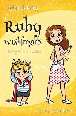 Ruby Wishfingers: King of the Castle by Deborah Kelly