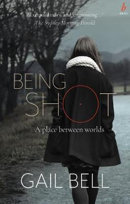 Being Shot: A Place Between Worlds by Gail Bell