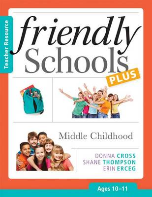 Friendly Schools Plus: Middle Childhood, Ages 10-11 by Donna Cross