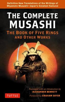 Complete Musashi: The Book of Five Rings and Other Works: Definitive New Translations of the Writings of Miyamoto Musashi - Japan's Greatest Samurai! book