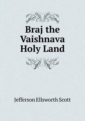 Braj the Vaishnava Holy Land by Jefferson Ellsworth Scott