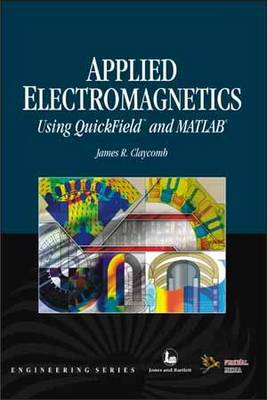 Applied Electromagnetics (Using Quick Field and Matlab) by James R. Claycomb