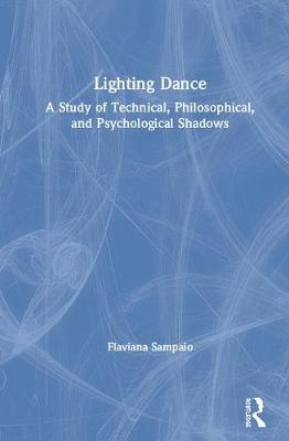 Lighting Dance: A Study of Technical, Philosophical, and Psychological Shadows book