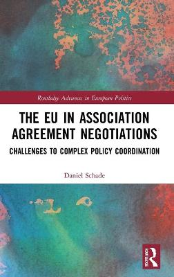 The EU in Association Agreement Negotiations: Challenges to Complex Policy Coordination book