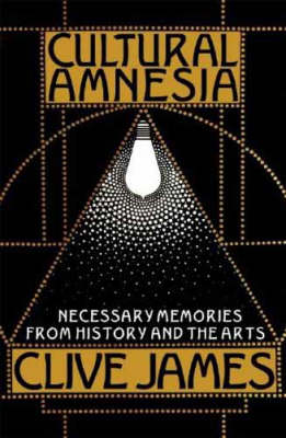 Cultural Amnesia by Clive James