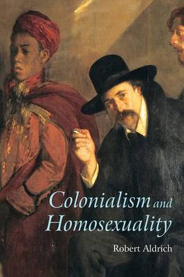 Colonialism and Homosexuality by Robert Aldrich