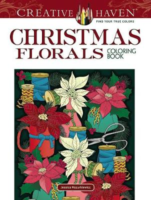 Creative Haven Christmas Florals Coloring Book by Jessica Mazurkiewicz