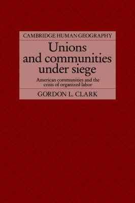 Unions and Communities under Siege by Gordon L. Clark